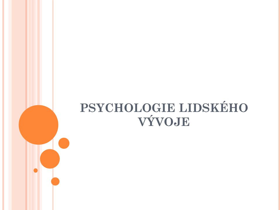 PSYCHOLOGIE LIDSKÉHO VÝVOJE