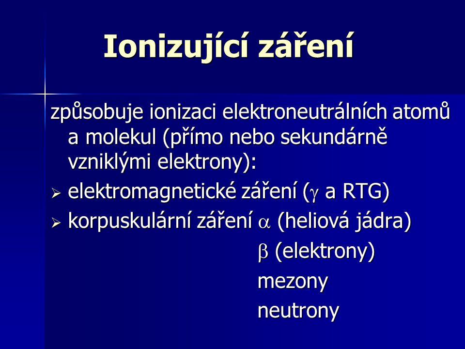 Elektromagnetické záření: - schopno pronikat do hloubky a ionizovat při průchodu tkáněmi Korpuskulární záření: - průnik je limitován nábojem, rychlostí a hmotností částic