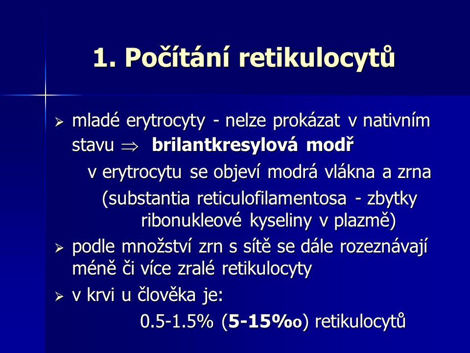 1. Počítání retikulocytů  mladé erytrocyty - nelze prokázat v nativním stavu  brilantkresylová modř v erytrocytu se objeví modrá vlákna a zrna (subs