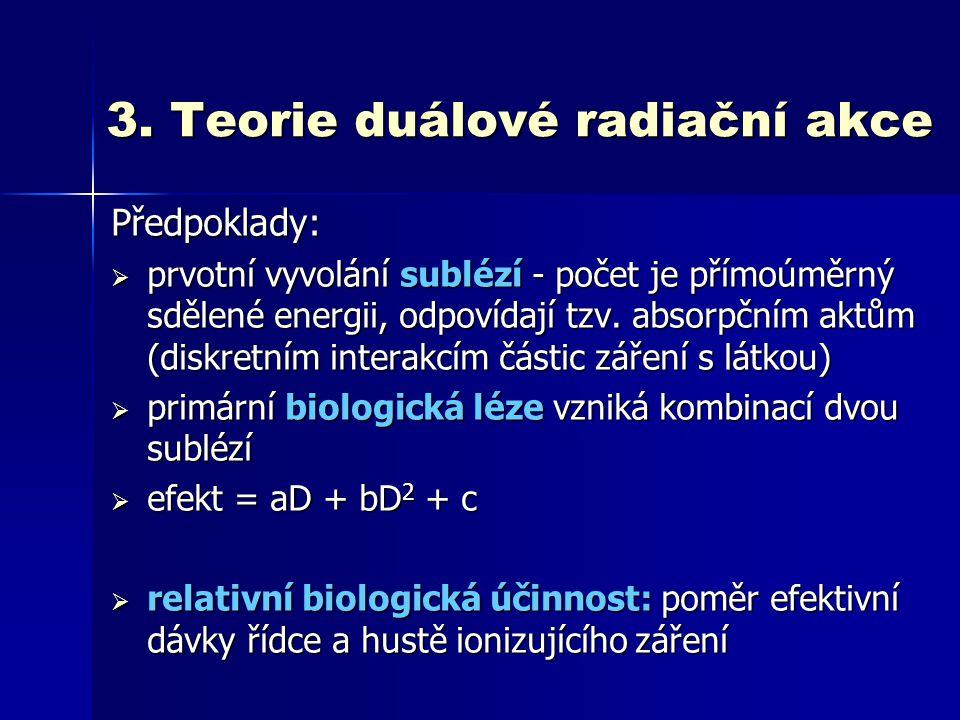 3. Teorie duálové radiační akce Předpoklady:  prvotní vyvolání sublézí - počet je přímoúměrný sdělené energii, odpovídají tzv. absorpčním aktům (disk