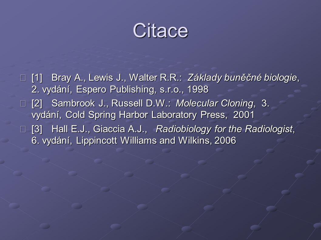 Citace [1]Bray A., Lewis J., Walter R.R.: Základy buněčné biologie, 2. vydání, Espero Publishing, s.r.o., 1998 [1]Bray A., Lewis J., Walter R.R.: Zákl