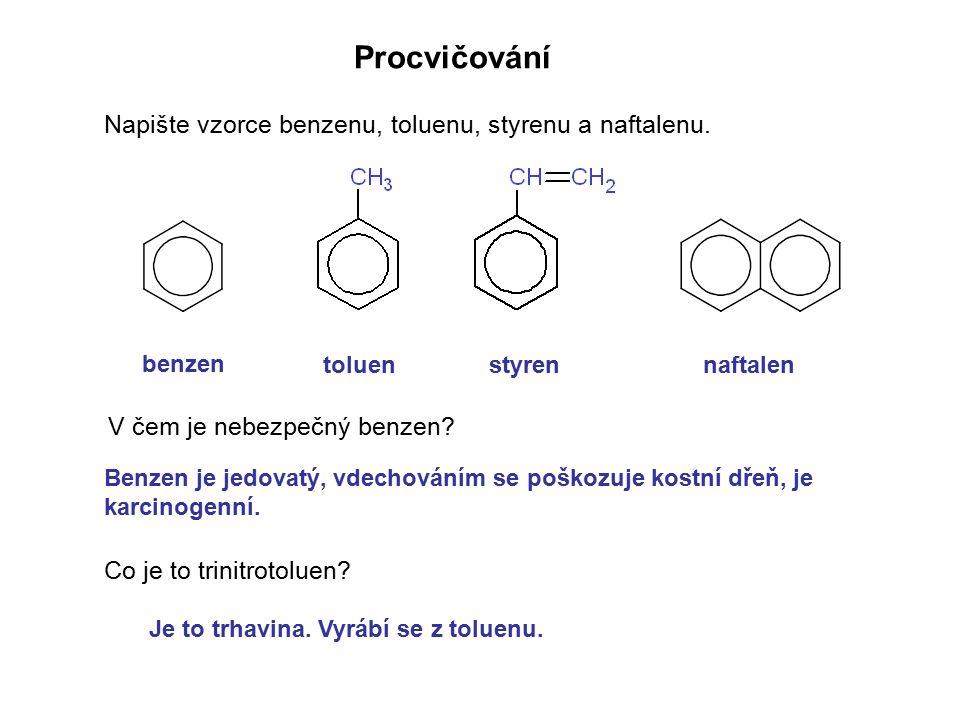Procvičování Napište vzorce benzenu, toluenu, styrenu a naftalenu. V čem je nebezpečný benzen? Co je to trinitrotoluen? Je to trhavina. Vyrábí se z to