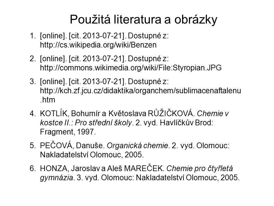 Použitá literatura a obrázky 1.[online]. [cit. 2013-07-21]. Dostupné z: http://cs.wikipedia.org/wiki/Benzen 2.[online]. [cit. 2013-07-21]. Dostupné z: