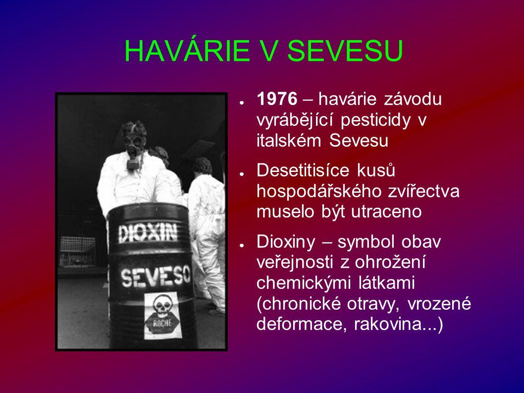 HAVÁRIE V SEVESU ● 1976 – havárie závodu vyrábějící pesticidy v italském Sevesu ● Desetitisíce kusů hospodářského zvířectva muselo být utraceno ● Diox