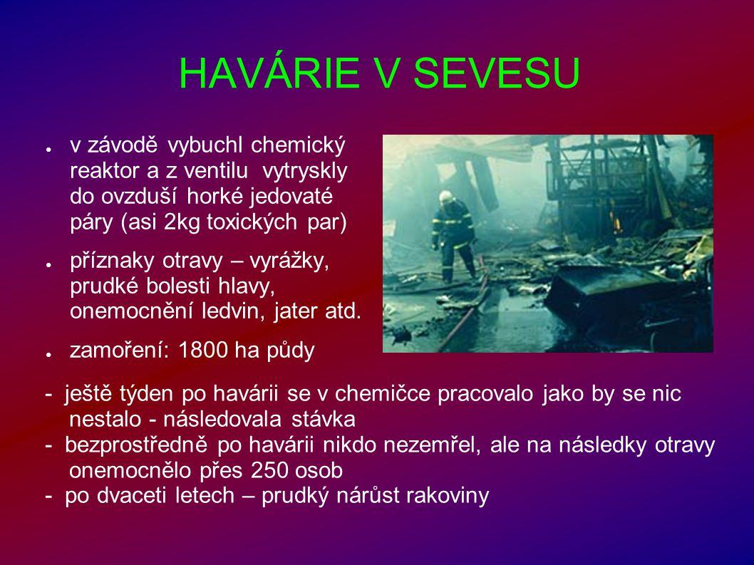 HAVÁRIE V SEVESU ● v závodě vybuchl chemický reaktor a z ventilu vytryskly do ovzduší horké jedovaté páry (asi 2kg toxických par) ● příznaky otravy –