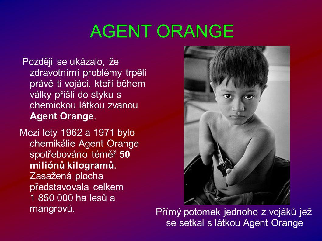 AGENT ORANGE Později se ukázalo, že zdravotními problémy trpěli právě ti vojáci, kteří během války přišli do styku s chemickou látkou zvanou Agent Ora