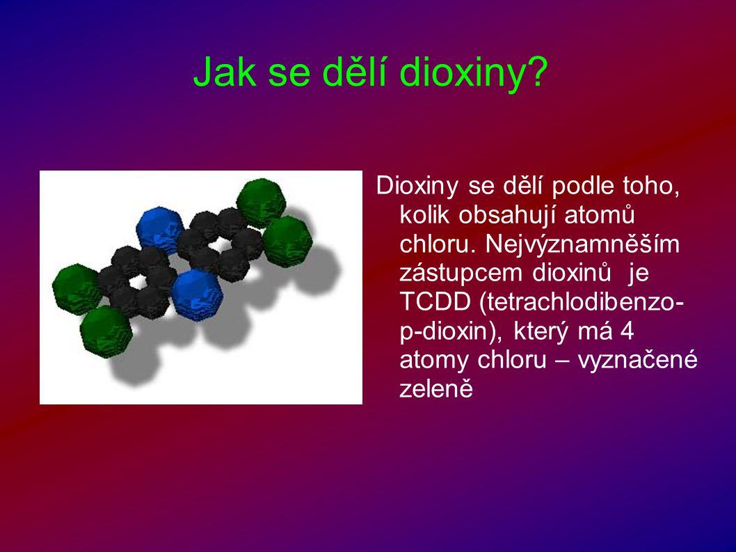 Jak se dělí dioxiny? Dioxiny se dělí podle toho, kolik obsahují atomů chloru. Nejvýznamněším zástupcem dioxinů je TCDD (tetrachlodibenzo- p-dioxin), k