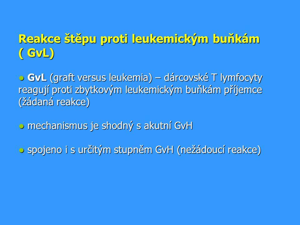 Reakce štěpu proti leukemickým buňkám ( GvL) ● GvL (graft versus leukemia) – dárcovské T lymfocyty reagují proti zbytkovým leukemickým buňkám příjemce