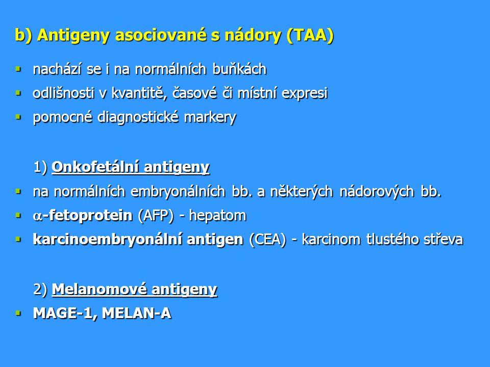b) Antigeny asociované s nádory (TAA)  nachází se i na normálních buňkách  odlišnosti v kvantitě, časové či místní expresi  pomocné diagnostické markery 1) Onkofetální antigeny 1) Onkofetální antigeny  na normálních embryonálních bb.