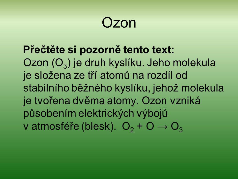 Ozon Přečtěte si pozorně tento text: Ozon (O 3 ) je druh kyslíku.
