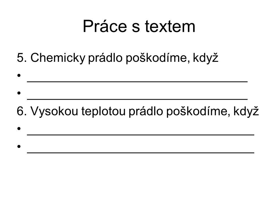 Práce s textem 5. Chemicky prádlo poškodíme, když ________________________________ 6.