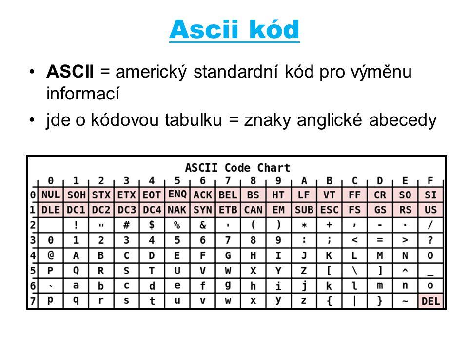 Ascii kód ASCII = americký standardní kód pro výměnu informací jde o kódovou tabulku = znaky anglické abecedy