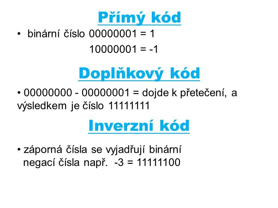 Přímý kód binární číslo 00000001 = 1 10000001 = -1 Doplňkový kód 00000000 - 00000001 = dojde k přetečení, a výsledkem je číslo 11111111 Inverzní kód z