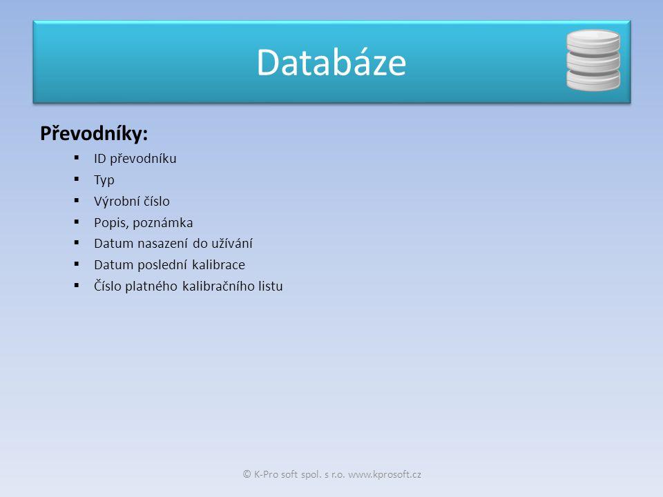 Převodníky:  ID převodníku  Typ  Výrobní číslo  Popis, poznámka  Datum nasazení do užívání  Datum poslední kalibrace  Číslo platného kalibračního listu Databáze © K-Pro soft spol.