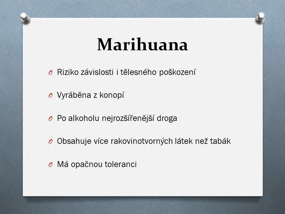 Marihuana O Riziko závislosti i tělesného poškození O Vyráběna z konopí O Po alkoholu nejrozšířenější droga O Obsahuje více rakovinotvorných látek než tabák O Má opačnou toleranci