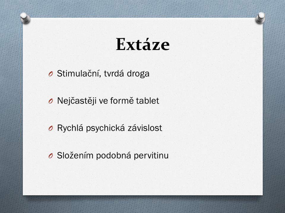 Extáze O Stimulační, tvrdá droga O Nejčastěji ve formě tablet O Rychlá psychická závislost O Složením podobná pervitinu