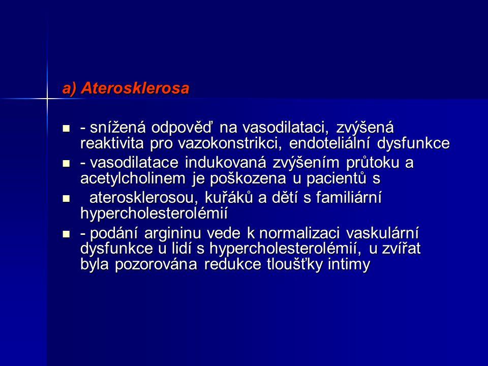 a) Aterosklerosa - snížená odpověď na vasodilataci, zvýšená reaktivita pro vazokonstrikci, endoteliální dysfunkce - snížená odpověď na vasodilataci, z