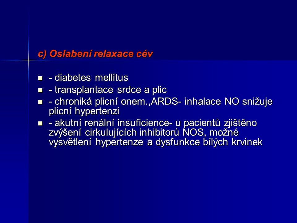 c) Oslabení relaxace cév - diabetes mellitus - diabetes mellitus - transplantace srdce a plic - transplantace srdce a plic - chroniká plicní onem.,ARD
