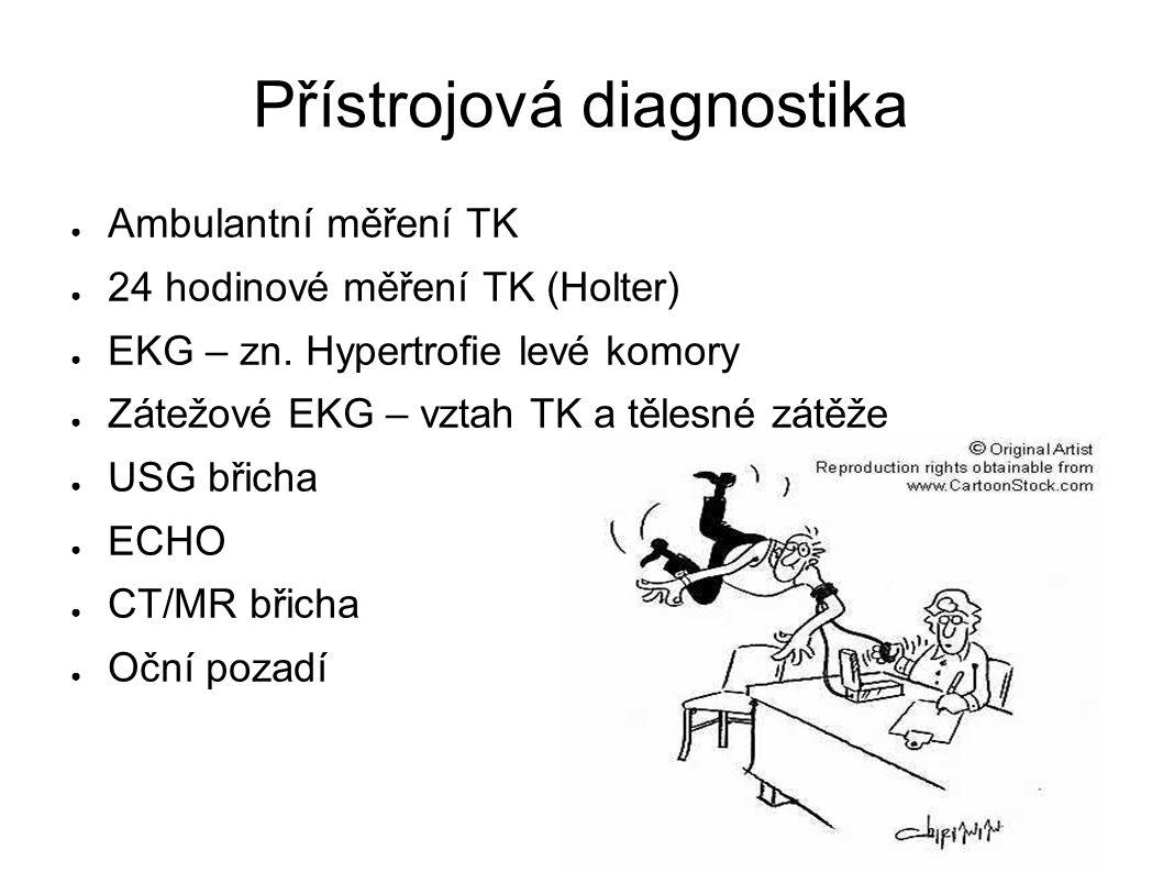 Přístrojová diagnostika ● Ambulantní měření TK ● 24 hodinové měření TK (Holter) ● EKG – zn. Hypertrofie levé komory ● Zátežové EKG – vztah TK a tělesn