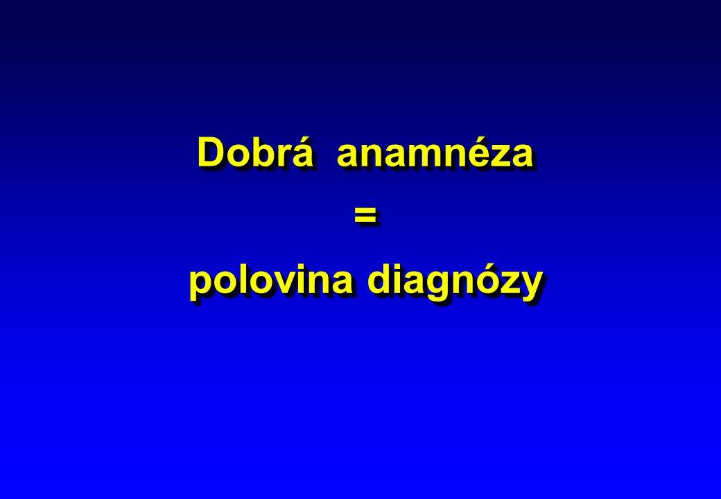 Dobrá anamnéza = polovina diagnózy Dobrá anamnéza = polovina diagnózy