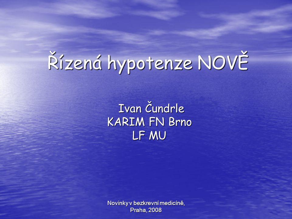 Novinky v bezkrevní medicíně, Praha, 2008 Řízená hypotenze NOVĚ Ivan Čundrle Ivan Čundrle KARIM FN Brno LF MU