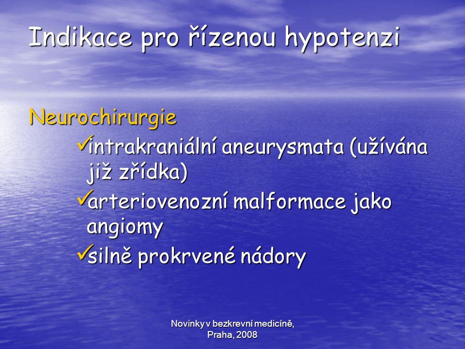 Novinky v bezkrevní medicíně, Praha, 2008 Indikace pro řízenou hypotenzi Neurochirurgie intrakraniální aneurysmata (užívána již zřídka) intrakraniální