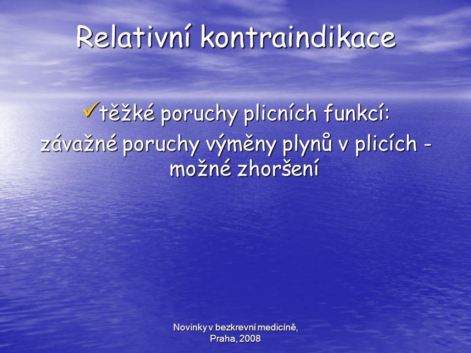 Novinky v bezkrevní medicíně, Praha, 2008 Relativní kontraindikace těžké poruchy plicních funkcí: těžké poruchy plicních funkcí: závažné poruchy výměn