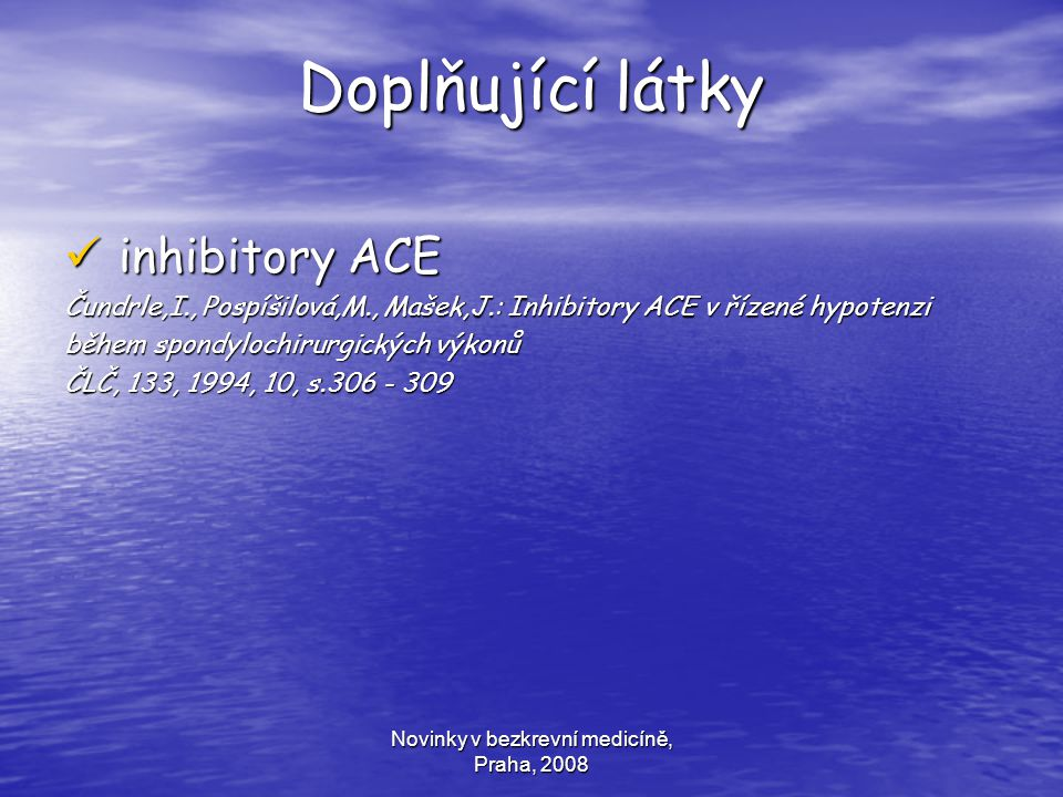 Novinky v bezkrevní medicíně, Praha, 2008 Doplňující látky inhibitory ACE inhibitory ACE Čundrle,I., Pospíšilová,M., Mašek,J.: Inhibitory ACE v řízené