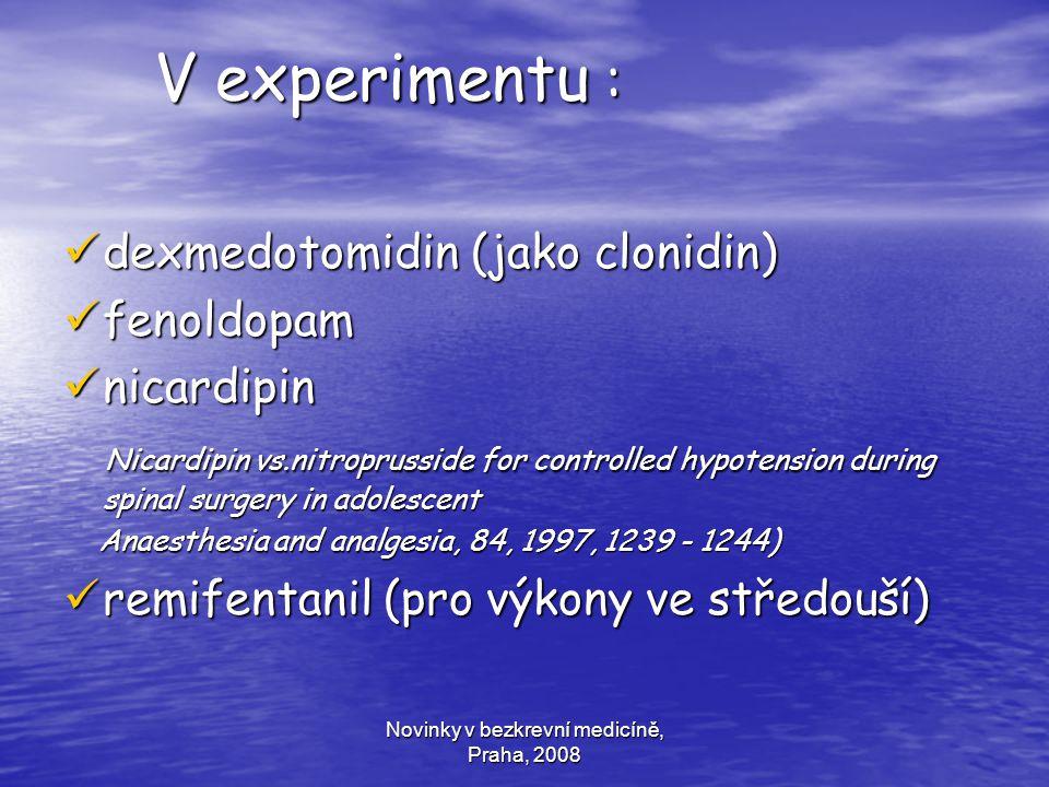 Novinky v bezkrevní medicíně, Praha, 2008 V experimentu : V experimentu : dexmedotomidin (jako clonidin) dexmedotomidin (jako clonidin) fenoldopam fen