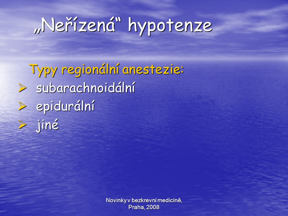 """Novinky v bezkrevní medicíně, Praha, 2008 """" Neřízená"""" hypotenze """" Neřízená"""" hypotenze Typy regionální anestezie: Typy regionální anestezie:  subarach"""
