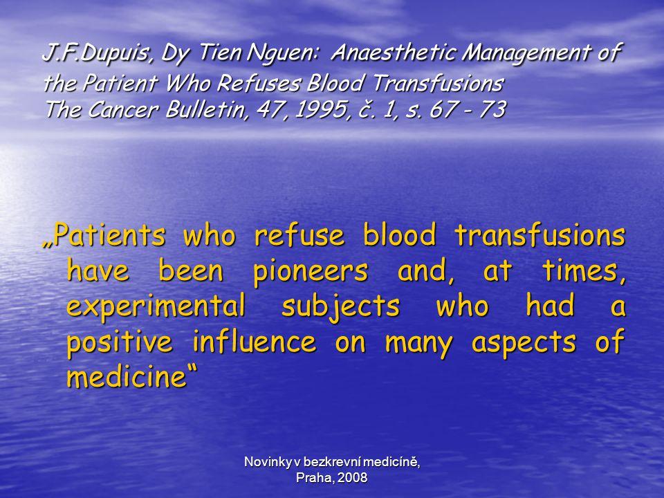 Novinky v bezkrevní medicíně, Praha, 2008 J.F.Dupuis, Dy Tien Nguen: Anaesthetic Management of the Patient Who Refuses Blood Transfusions The Cancer B
