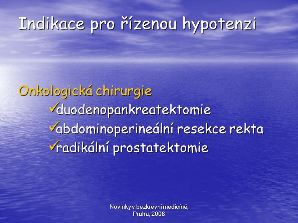 Novinky v bezkrevní medicíně, Praha, 2008 Indikace pro řízenou hypotenzi Onkologická chirurgie duodenopankreatektomie duodenopankreatektomie abdominop