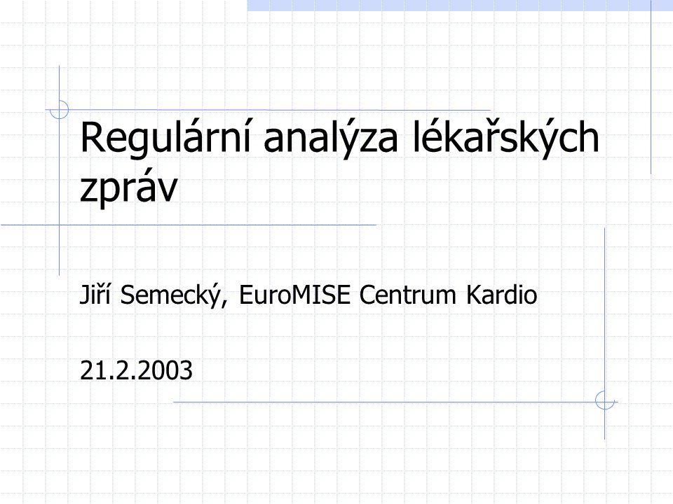 Elektronický záznam o pacientovi Strukturované informace Explicitně určený význam Význam určen odkazem do znalostní báze Možnost vyhledávání a statistického zpracování