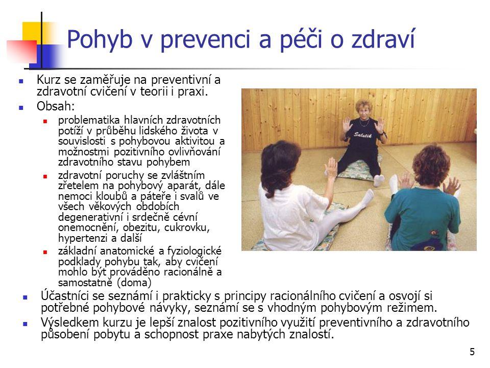 5 Pohyb v prevenci a péči o zdraví Kurz se zaměřuje na preventivní a zdravotní cvičení v teorii i praxi.