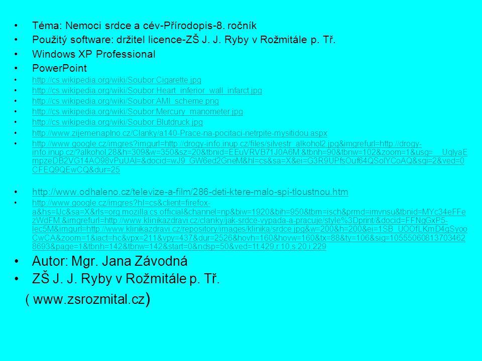 Téma: Nemoci srdce a cév-Přírodopis-8. ročník Použitý software: držitel licence-ZŠ J. J. Ryby v Rožmitále p. Tř. Windows XP Professional PowerPoint ht