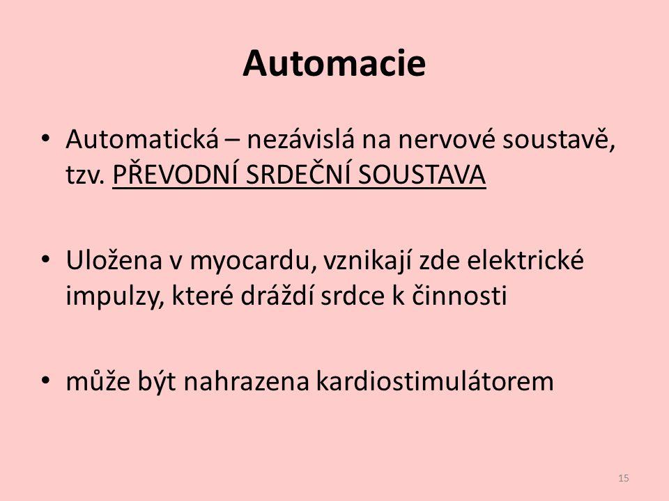 Automacie Automatická – nezávislá na nervové soustavě, tzv. PŘEVODNÍ SRDEČNÍ SOUSTAVA Uložena v myocardu, vznikají zde elektrické impulzy, které drážd