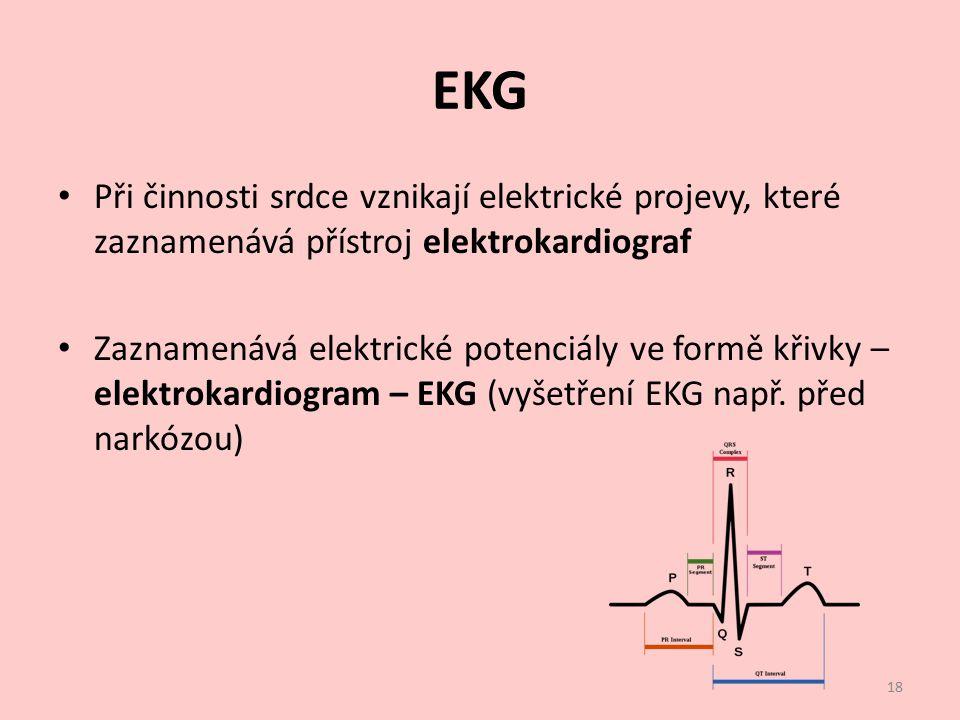 EKG Při činnosti srdce vznikají elektrické projevy, které zaznamenává přístroj elektrokardiograf Zaznamenává elektrické potenciály ve formě křivky – e