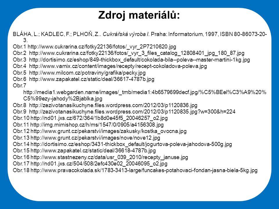 Střední škola Oselce Zdroj materiálů: BLÁHA, L.; KADLEC, F.; PLHOŇ, Z.. Cukrářská výroba I. Praha: Informatorium, 1997, ISBN 80-86073-20- 3. Obr.1 htt