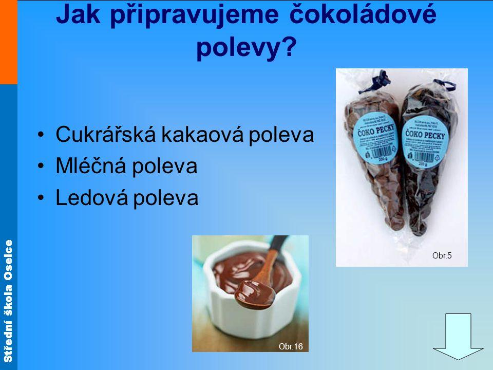 Střední škola Oselce Cukrářská kakaová poleva Mléčná poleva Ledová poleva Jak připravujeme čokoládové polevy? Obr.5 Obr.16