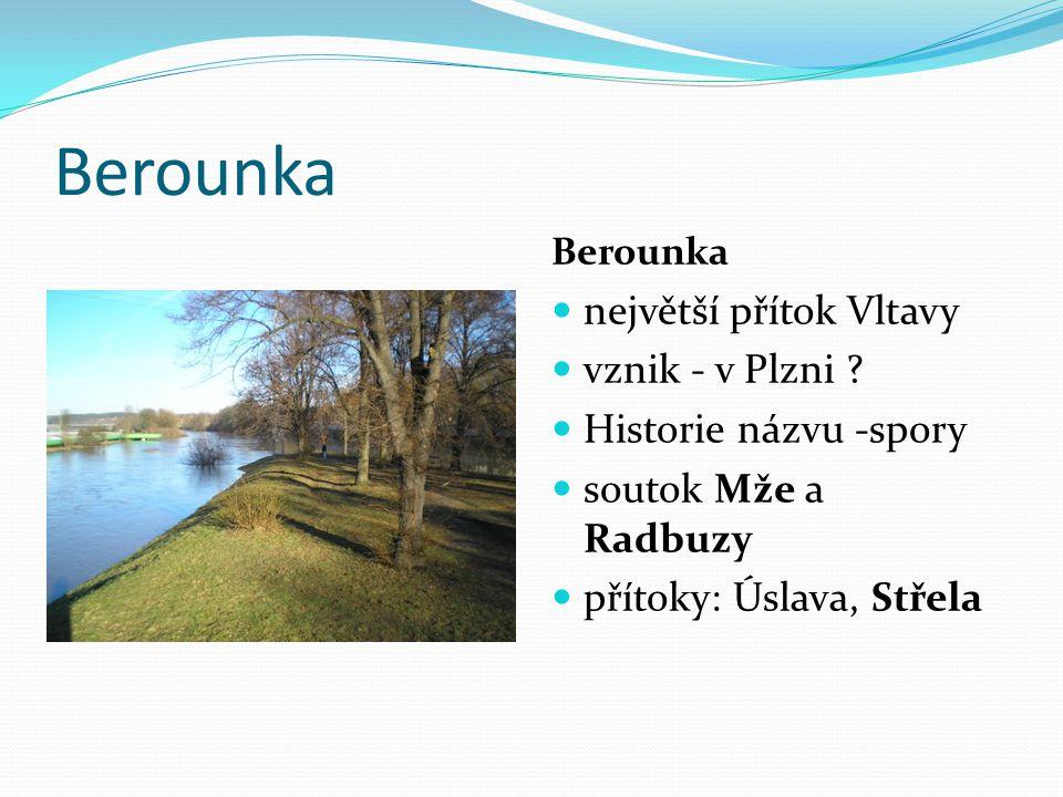 Berounka největší přítok Vltavy vznik - v Plzni ? Historie názvu -spory soutok Mže a Radbuzy přítoky: Úslava, Střela