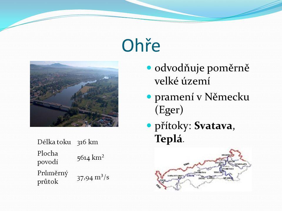 Ohře Délka toku316 km Plocha povodí 5614 km² Průměrný průtok 37,94 m³/s odvodňuje poměrně velké území pramení v Německu (Eger) přítoky: Svatava, Teplá.