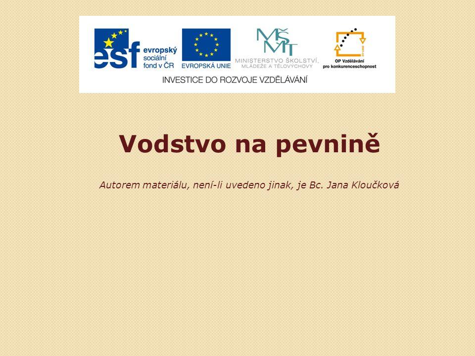 Vodstvo na pevnině Autorem materiálu, není-li uvedeno jinak, je Bc. Jana Kloučková