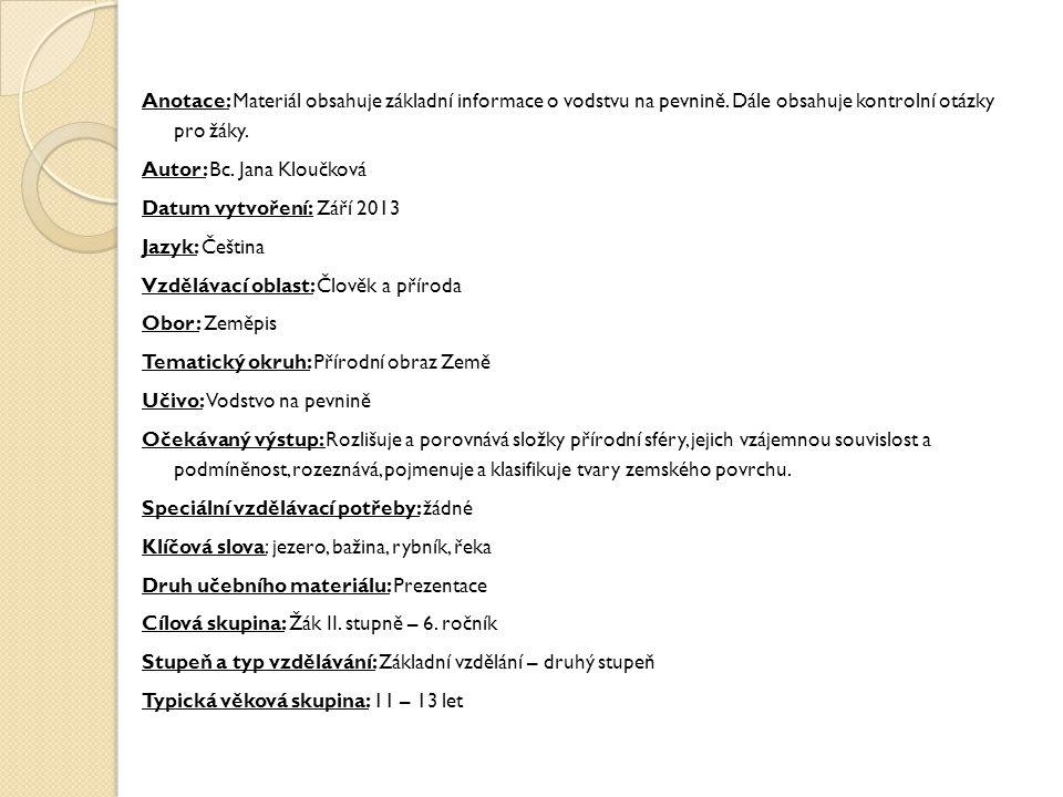 Anotace: Materiál obsahuje základní informace o vodstvu na pevnině. Dále obsahuje kontrolní otázky pro žáky. Autor: Bc. Jana Kloučková Datum vytvoření
