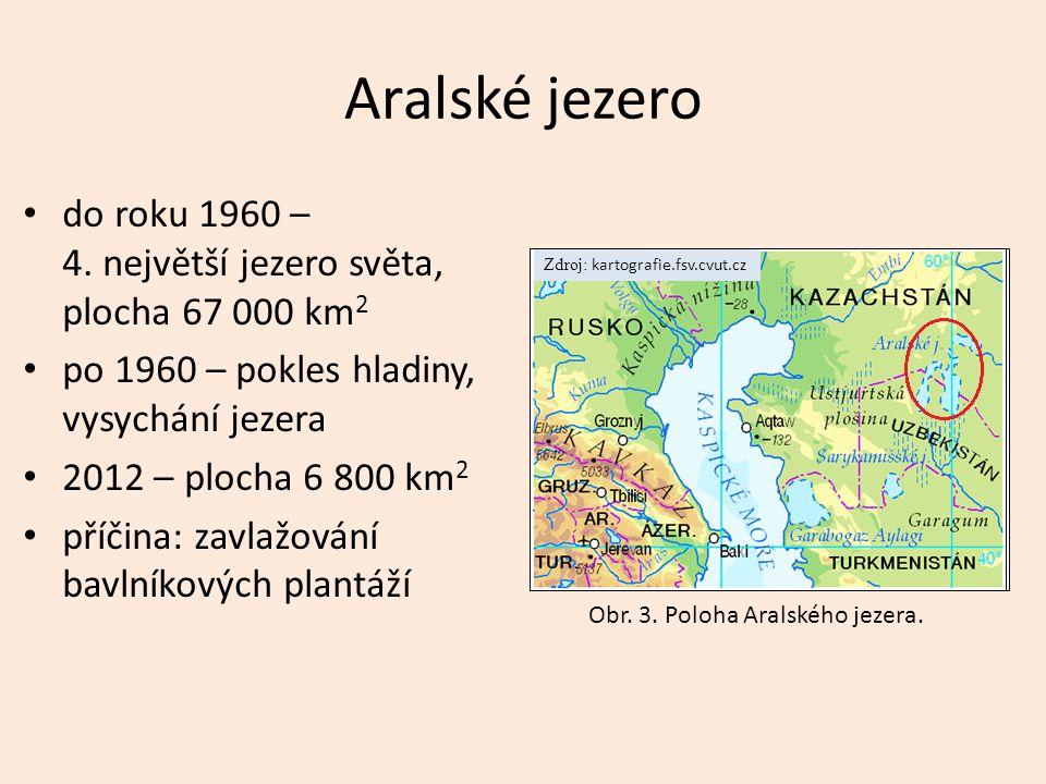 Aralské jezero do roku 1960 – 4. největší jezero světa, plocha 67 000 km 2 po 1960 – pokles hladiny, vysychání jezera 2012 – plocha 6 800 km 2 příčina