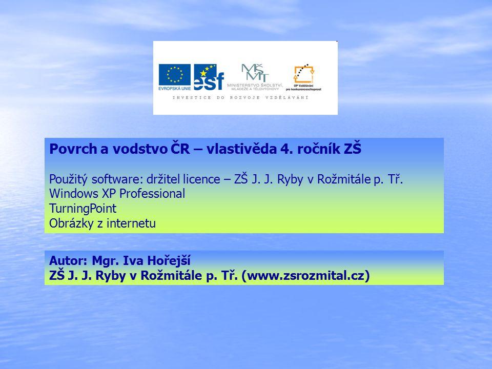 Povrch a vodstvo ČR – vlastivěda 4.ročník ZŠ Použitý software: držitel licence – ZŠ J.