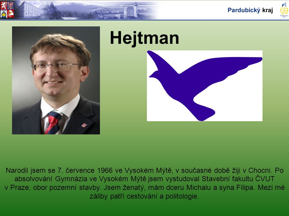 Hejtman Narodil jsem se 7. července 1966 ve Vysokém Mýtě, v současné době žiji v Chocni. Po absolvování Gymnázia ve Vysokém Mýtě jsem vystudoval Stave