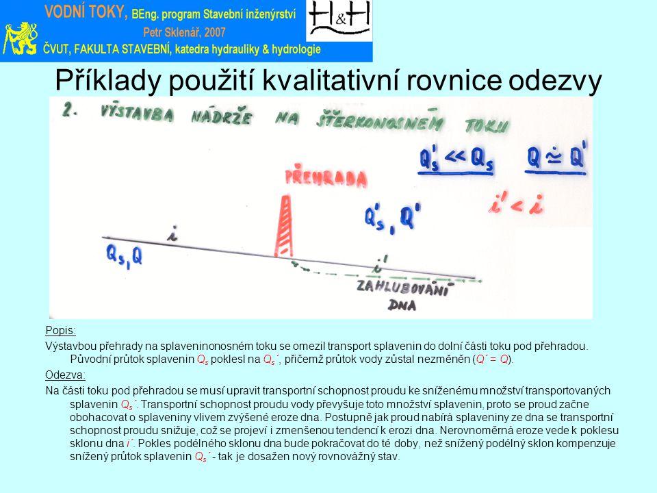 Příklady použití kvalitativní rovnice odezvy Popis: Výstavbou přehrady na splaveninonosném toku se omezil transport splavenin do dolní části toku pod přehradou.