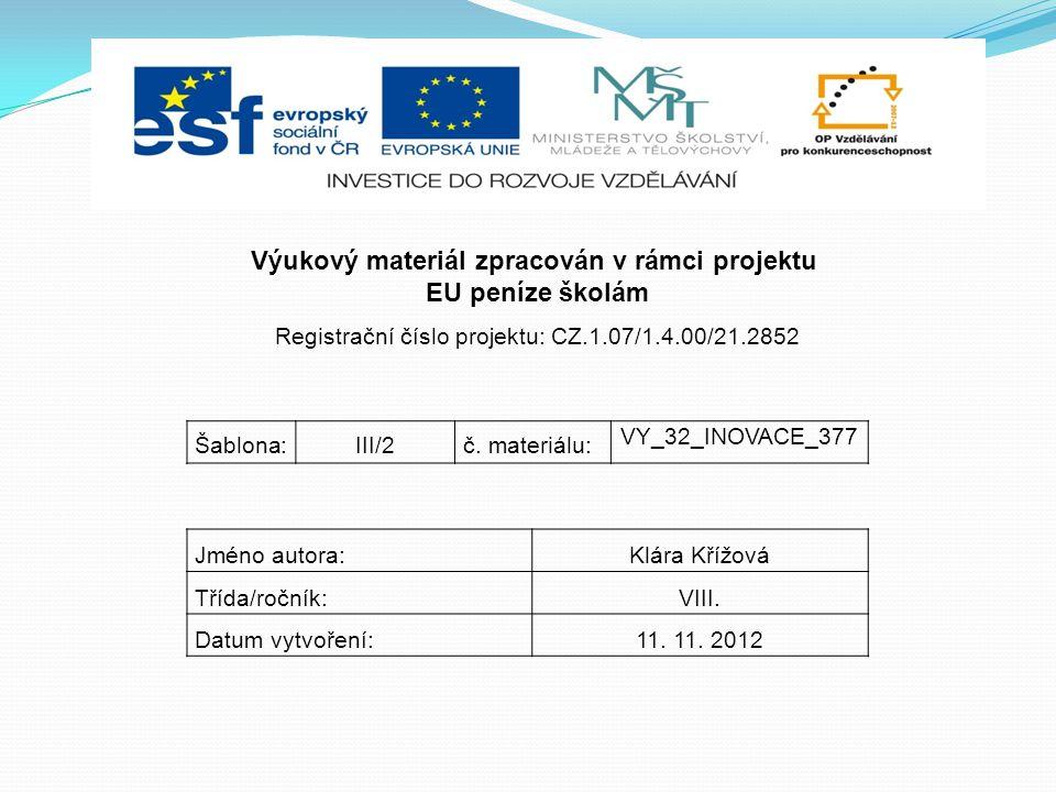 Výukový materiál zpracován v rámci projektu EU peníze školám Registrační číslo projektu: CZ.1.07/1.4.00/21.2852 Šablona:III/2č.