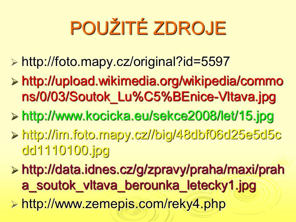 POUŽITÉ ZDROJE  http://foto.mapy.cz/original?id=5597  http://upload.wikimedia.org/wikipedia/commo ns/0/03/Soutok_Lu%C5%BEnice-Vltava.jpg  http://www.kocicka.eu/sekce2008/let/15.jpg  http://im.foto.mapy.cz//big/48dbf06d25e5d5c dd1110100.jpg  http://data.idnes.cz/g/zpravy/praha/maxi/prah a_soutok_vltava_berounka_letecky1.jpg  http://www.zemepis.com/reky4.php