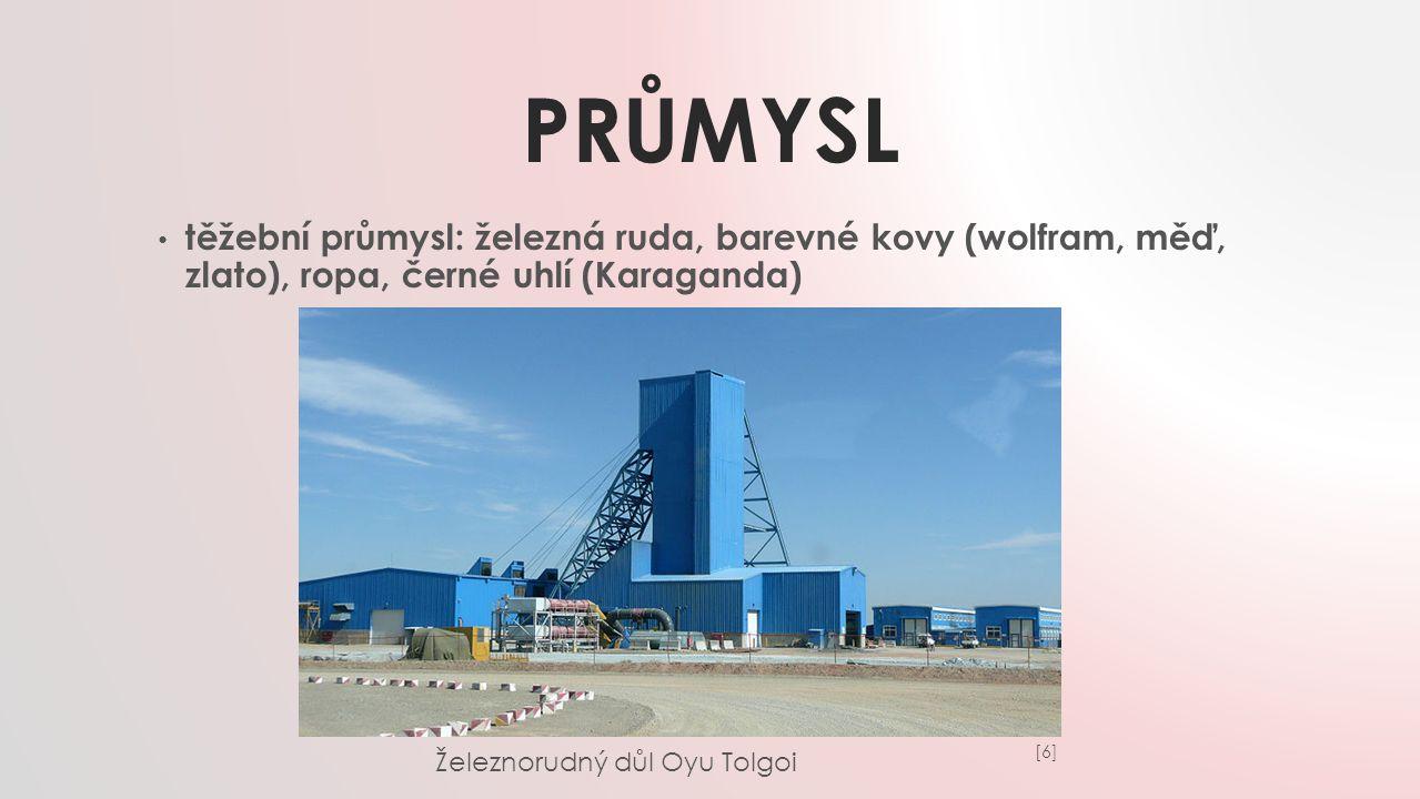 PRŮMYSL těžební průmysl: železná ruda, barevné kovy (wolfram, měď, zlato), ropa, černé uhlí (Karaganda) [6][6] Železnorudný důl Oyu Tolgoi